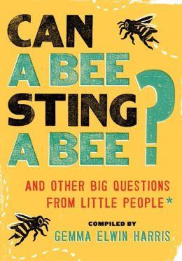 Can a Bee Sting a Bee?: And Other Big Questions from Little People cover art