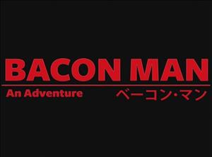 Bacon Man: An Adventure cover art