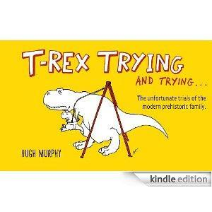 T-Rex Trying and Trying: The Unfortunate Trials of a Modern Prehistoric Family cover art