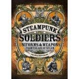 Steampunk Soldiers: Uniforms & Weapons from the Age of Steam (Dark) cover art