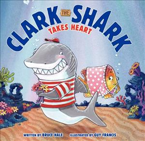 Clark the Shark Takes Heart cover art