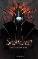 Shattered: Tale of the Forgotten King cover art