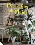 Decorating with Plants: The Art of Using Plants to Transform your Home cover art