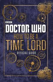 Doctor Who: How to be a Time Lord - The Official Guide cover art